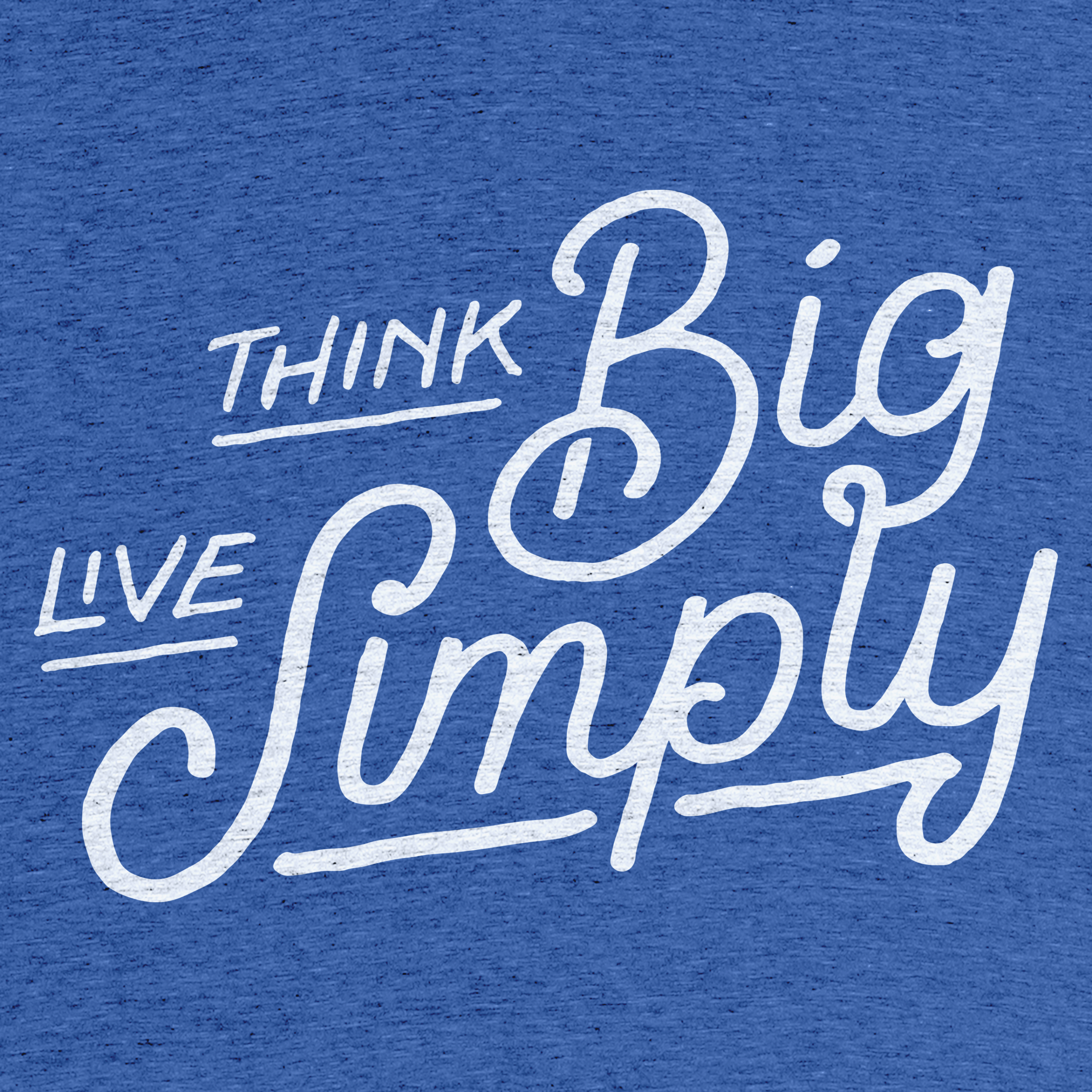 Think Big Live Simply