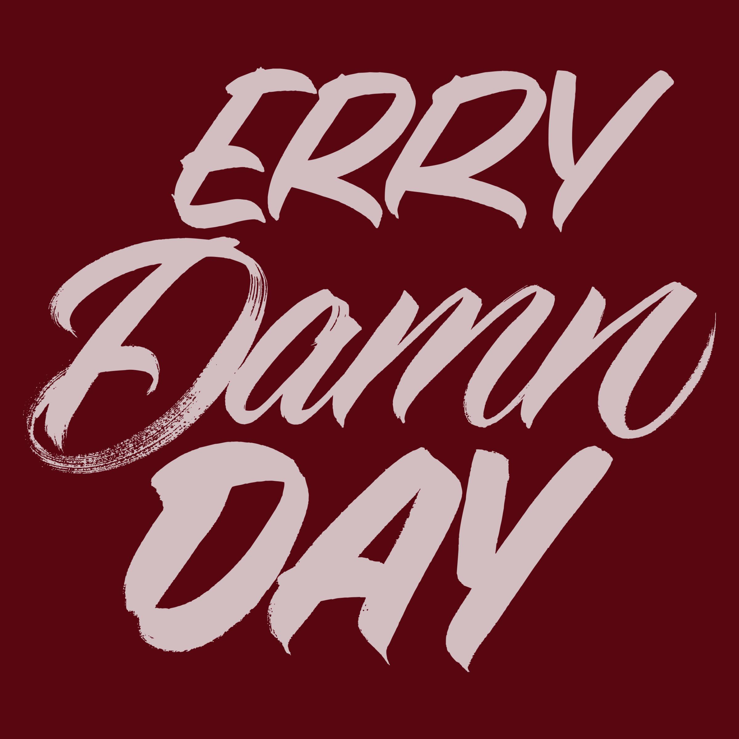 Erry. Damn. Day.