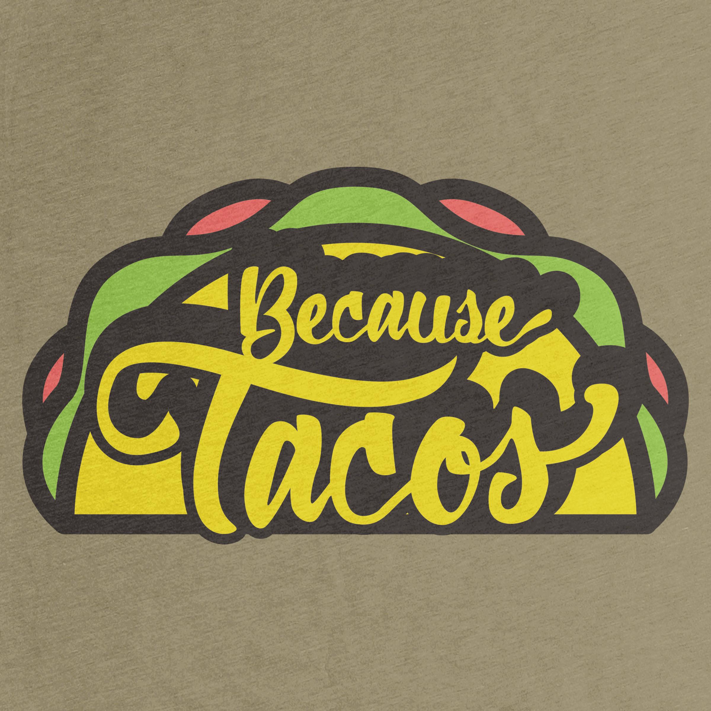 Because Tacos