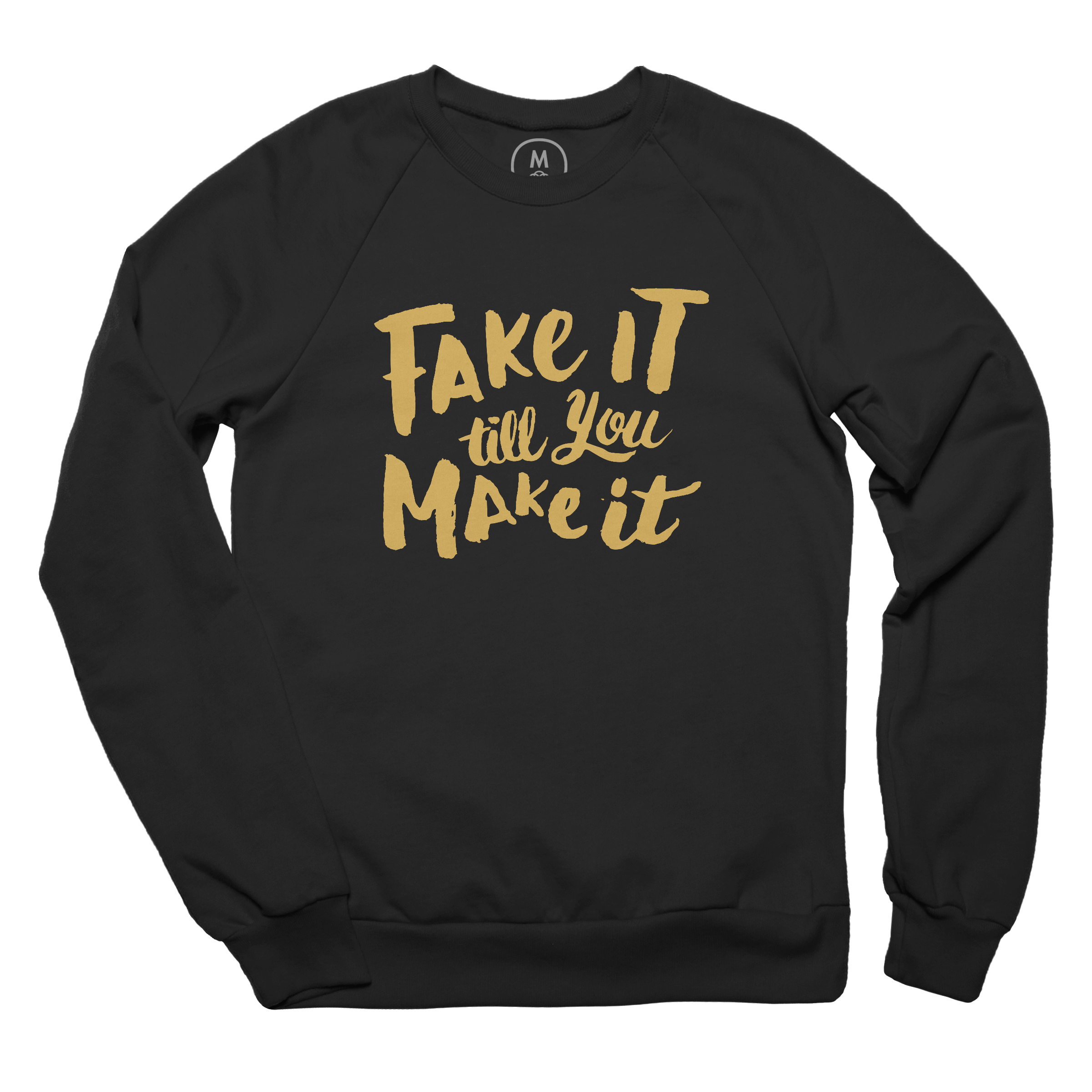 Fake It Till You Make It Pullover Crewneck