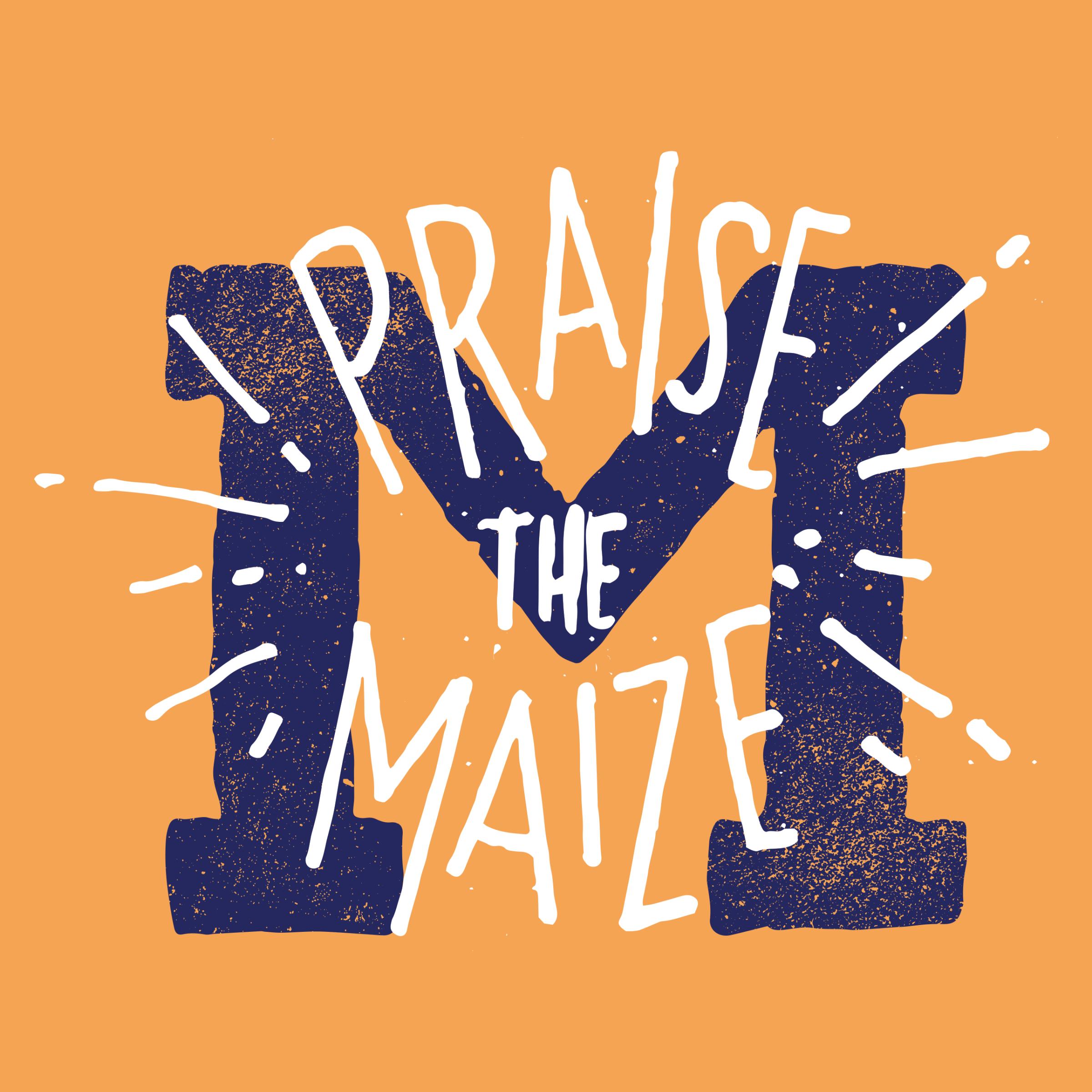 Praise The Maize