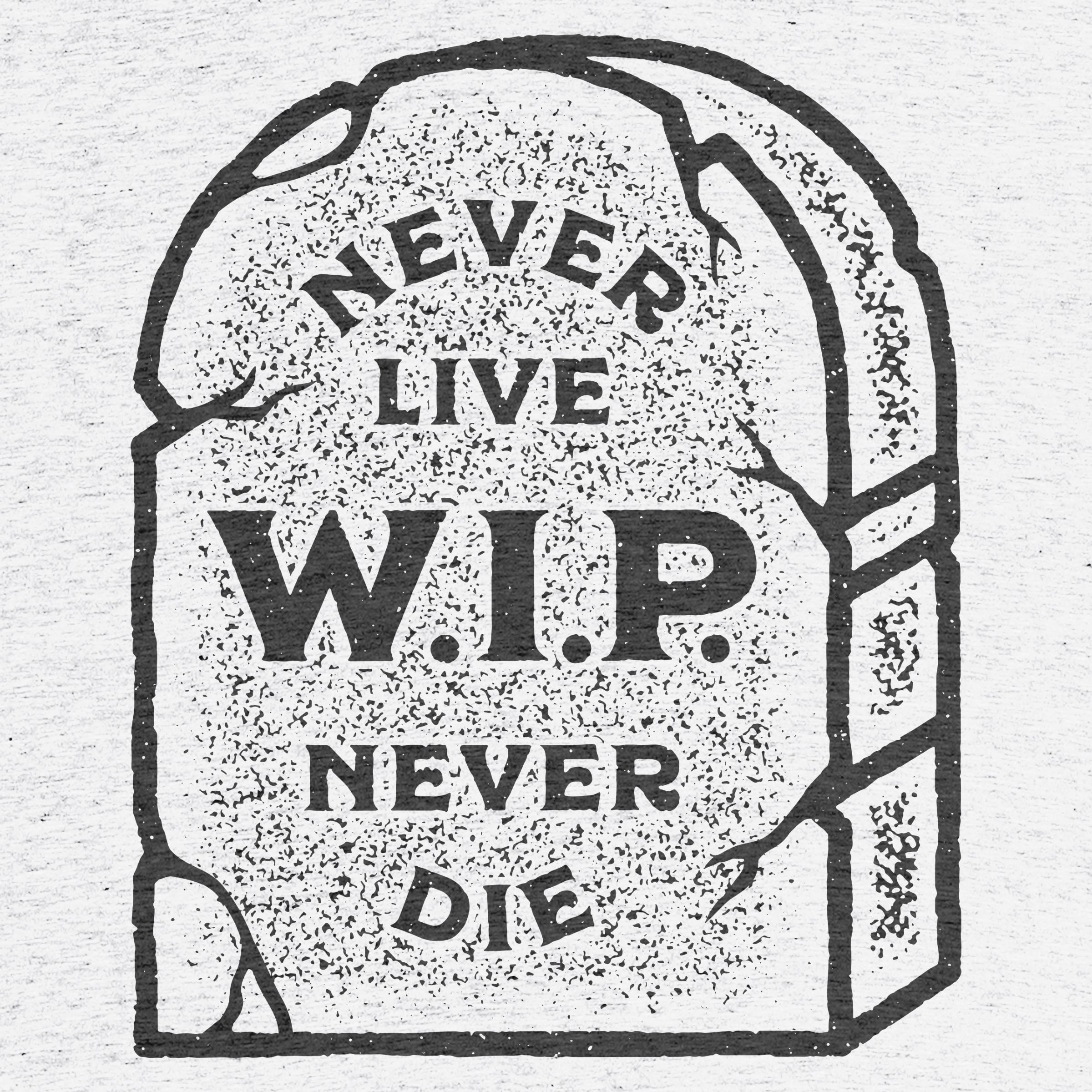 RIP WIP