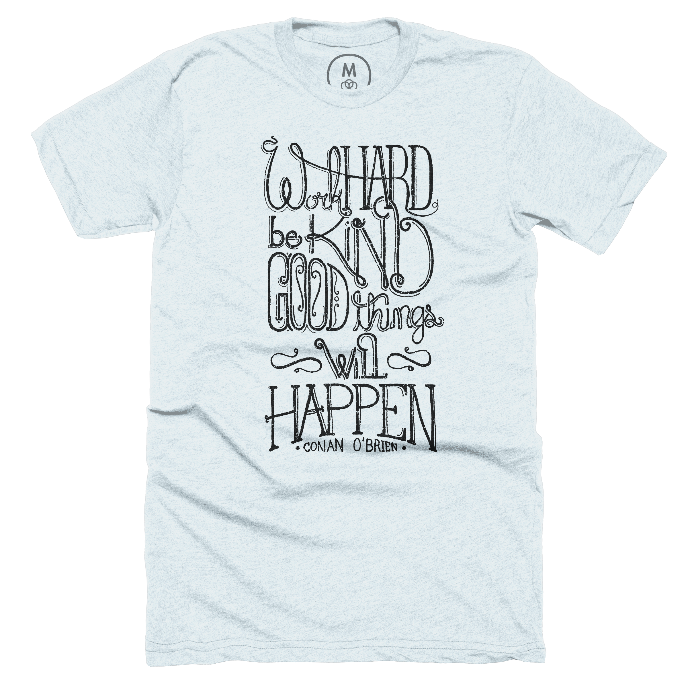 Work Hard, Be kind, Good things will happen
