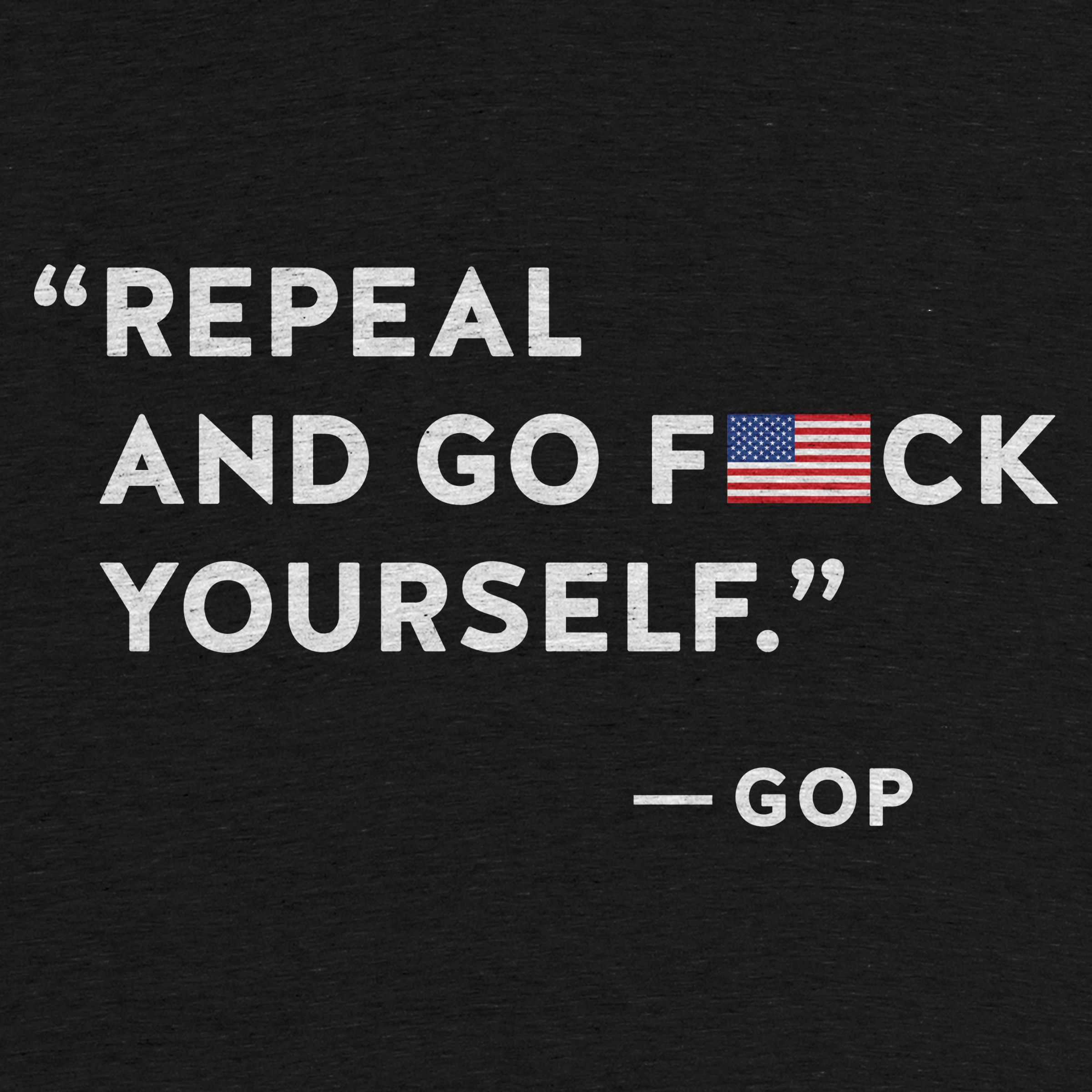 Repeal and Go F*ck Yourself
