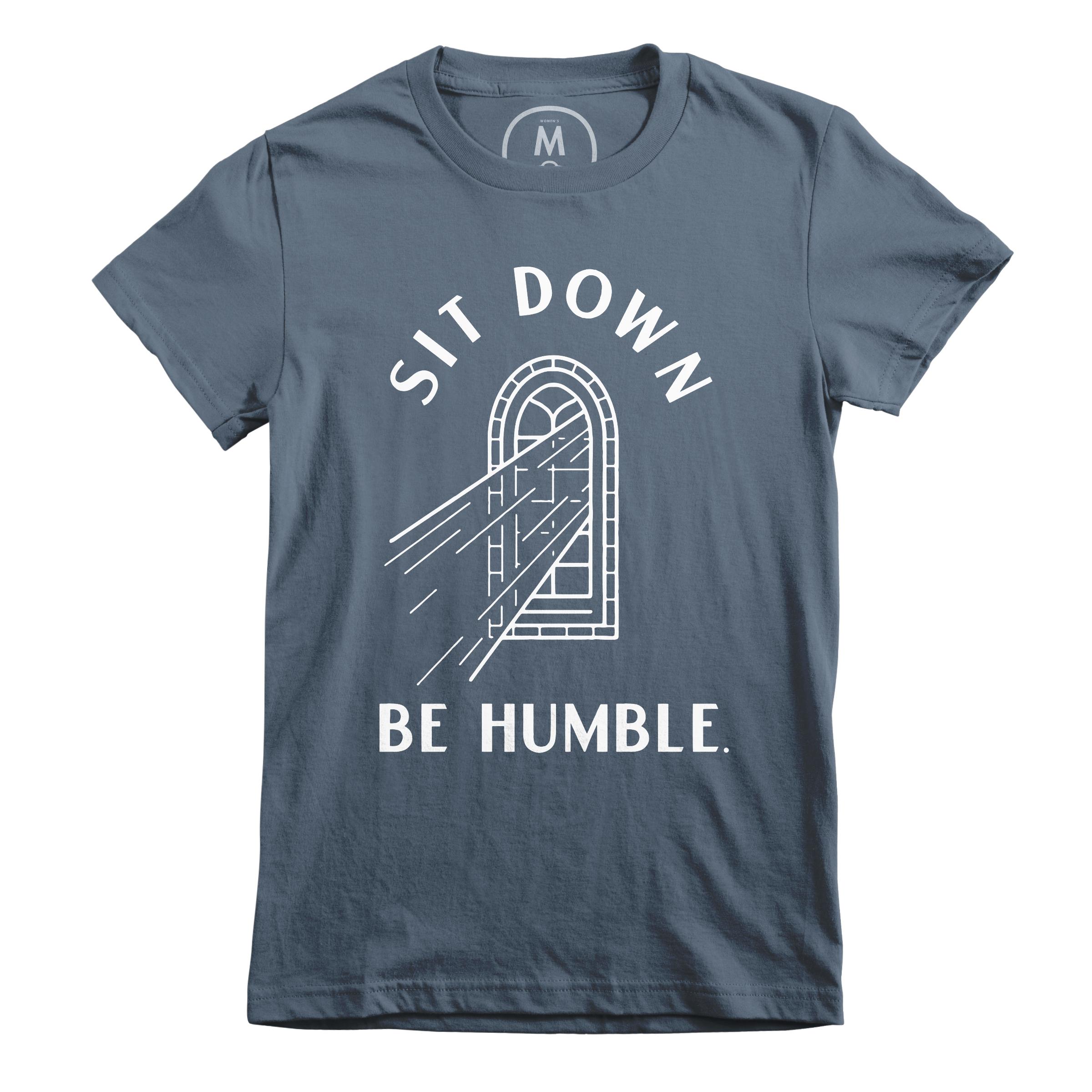 Sit Down, Be Humble. Indigo (Women's)