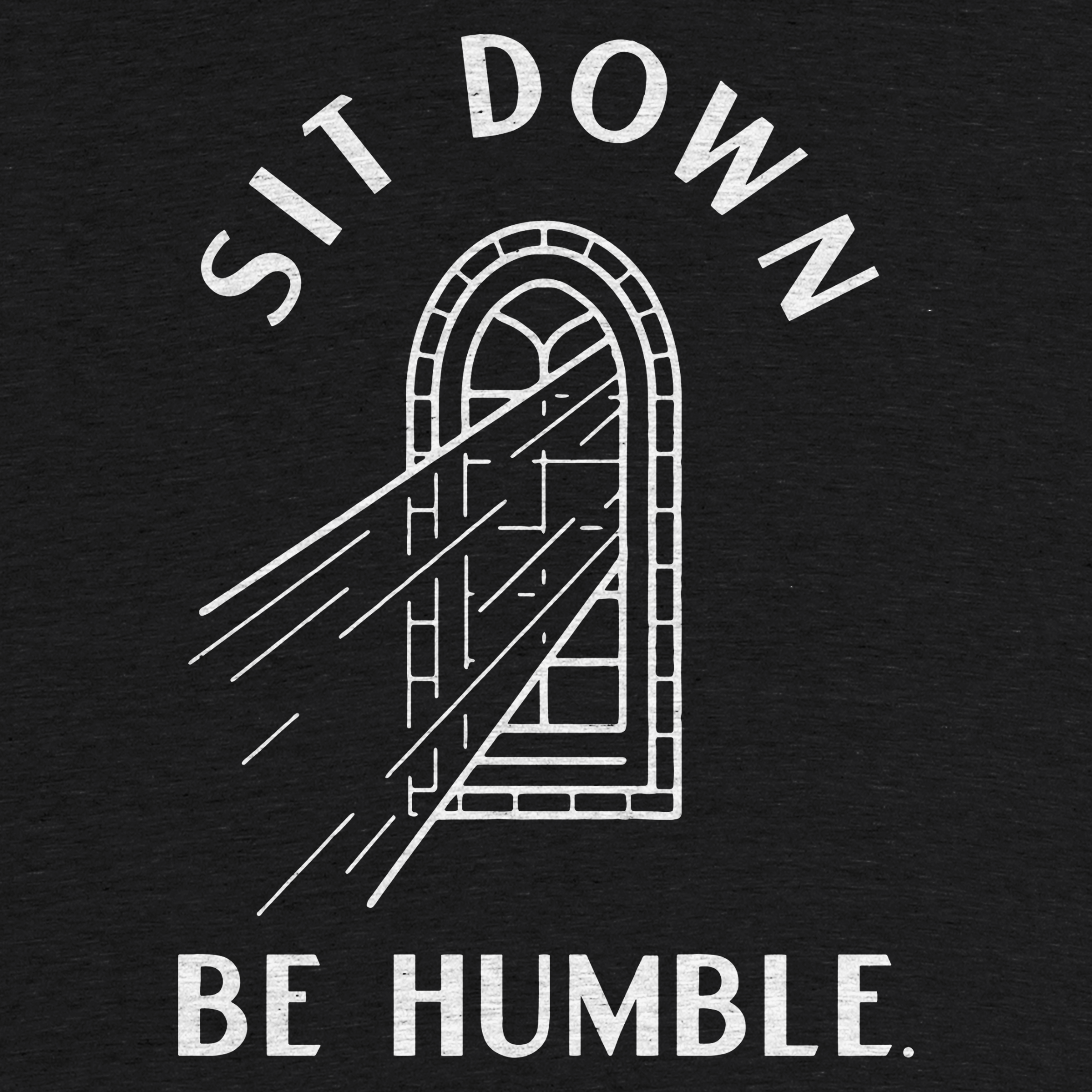 Sit Down, Be Humble.