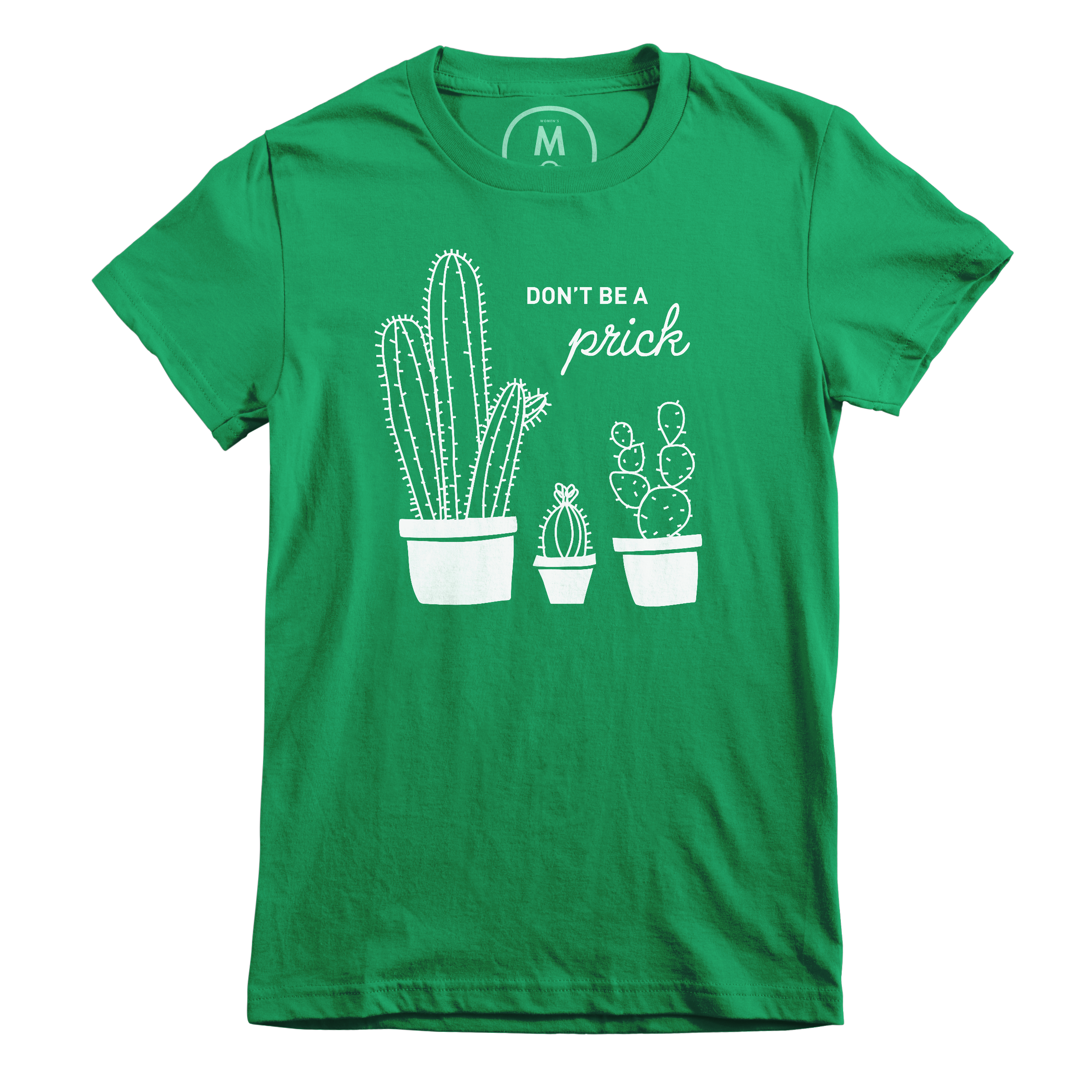 Don't be a prick.  Kelly Green (Women's)