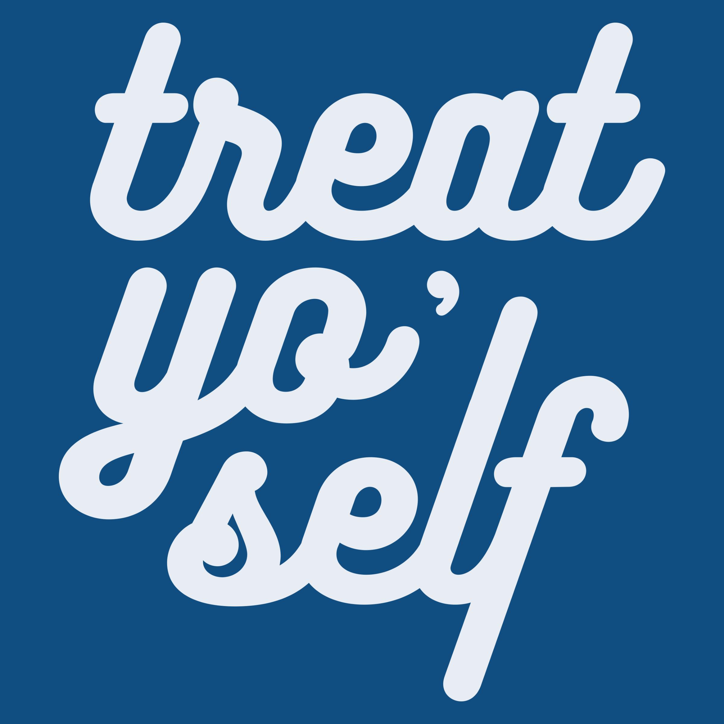 Treat Yo' Self Detail