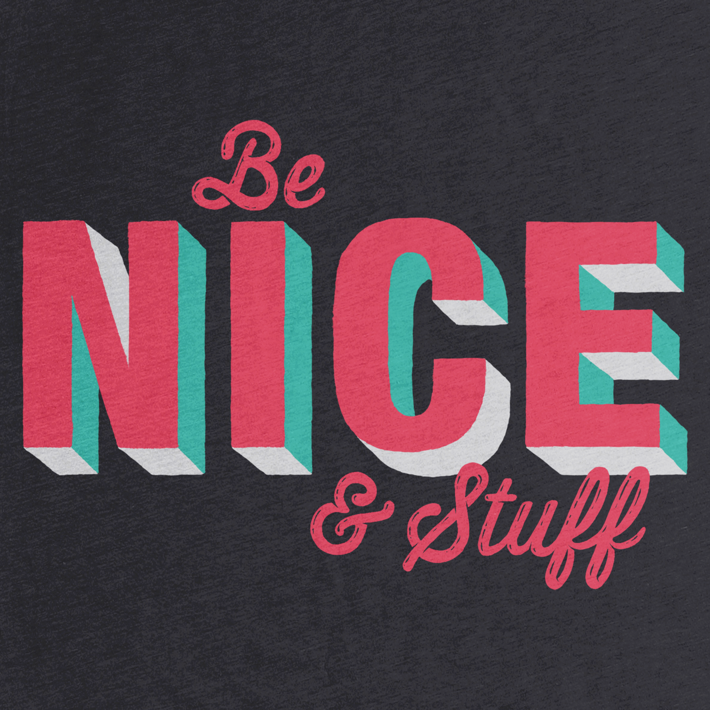 Just Be Nice & Stuff