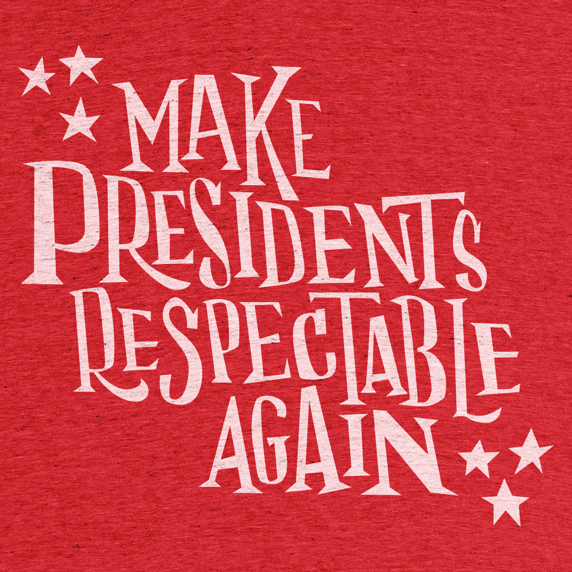 Make Presidents Respectable Again
