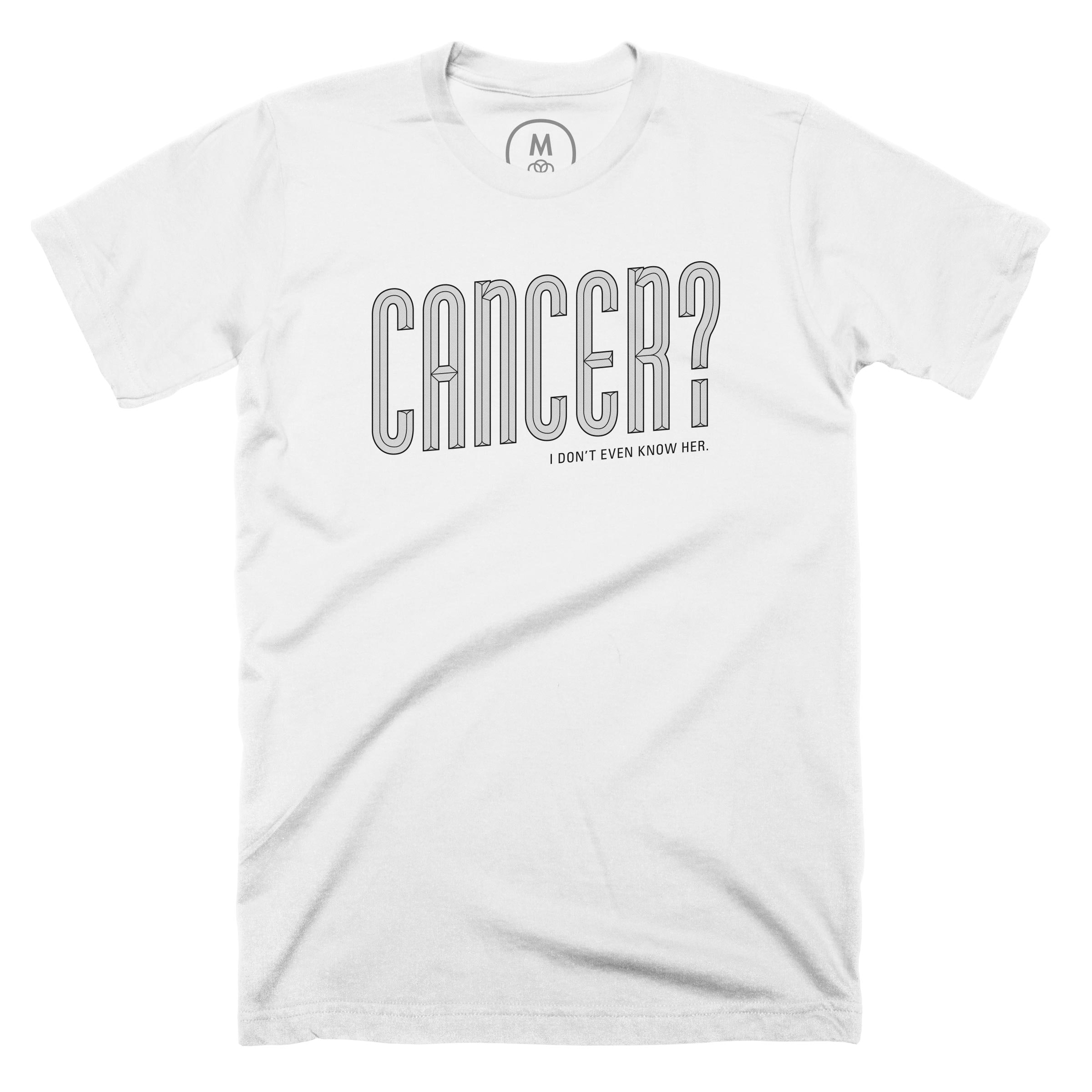 Cancer? I don't even know her. White (Men's)