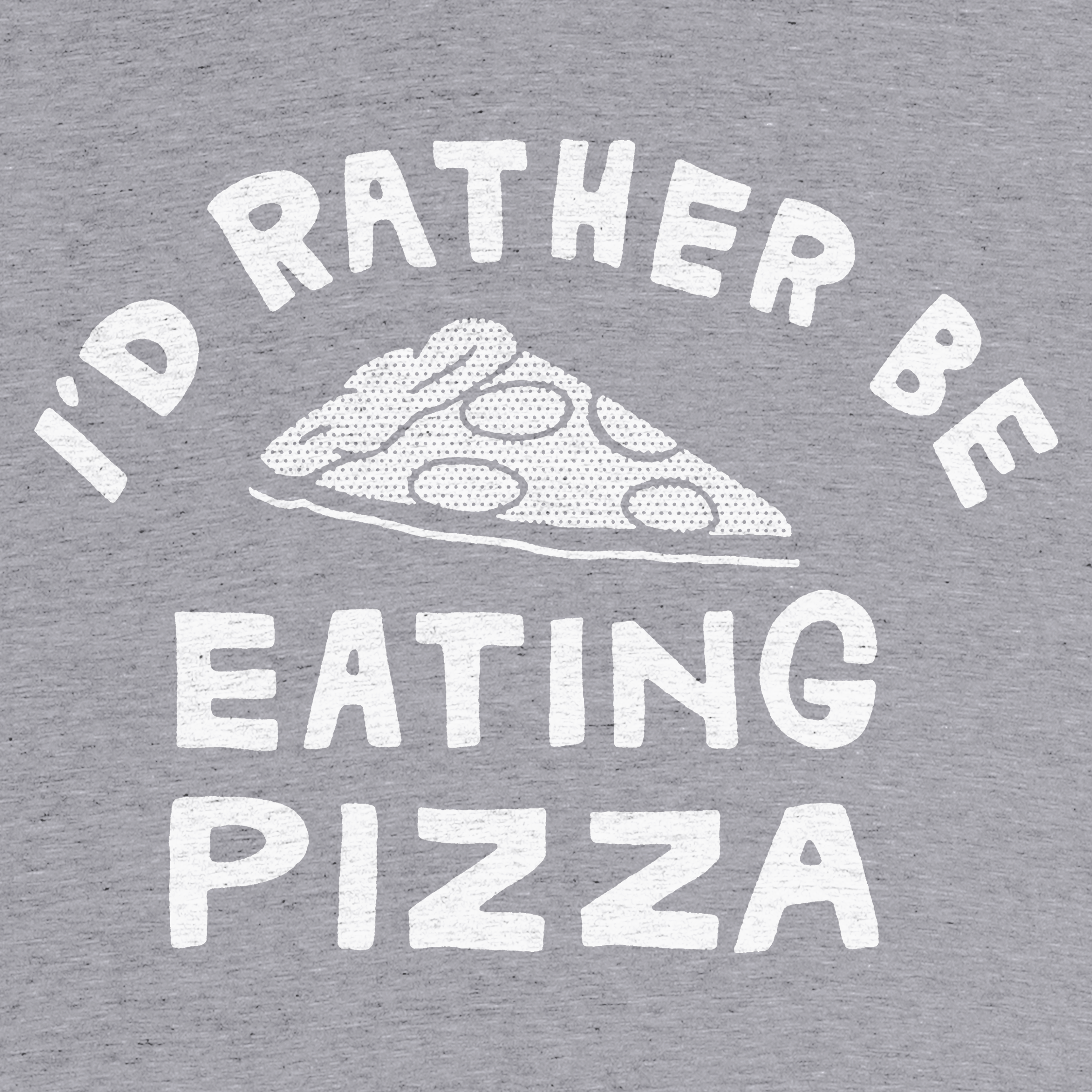 I'd Rather Be Eating Pizza Detail