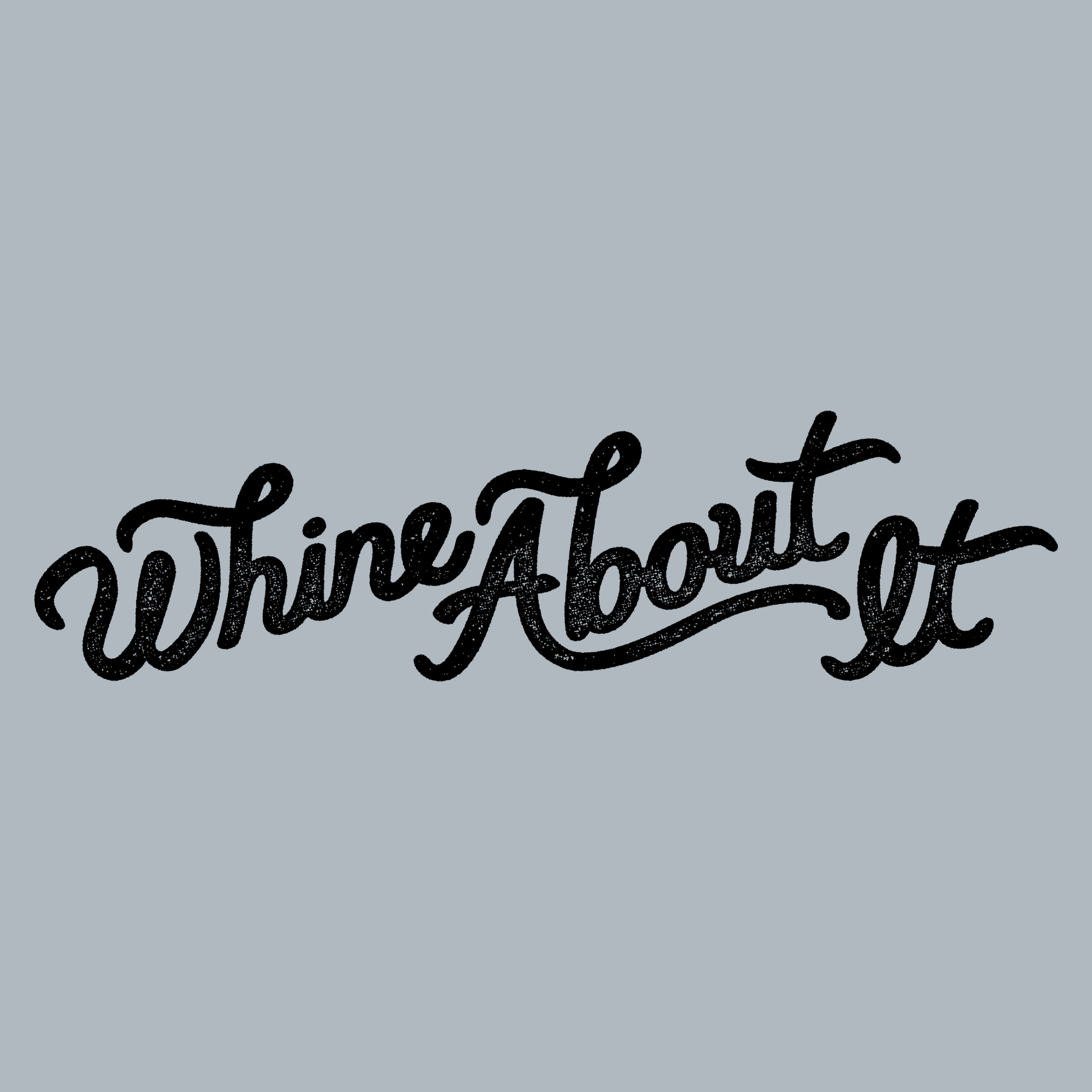 Whine About It Detail
